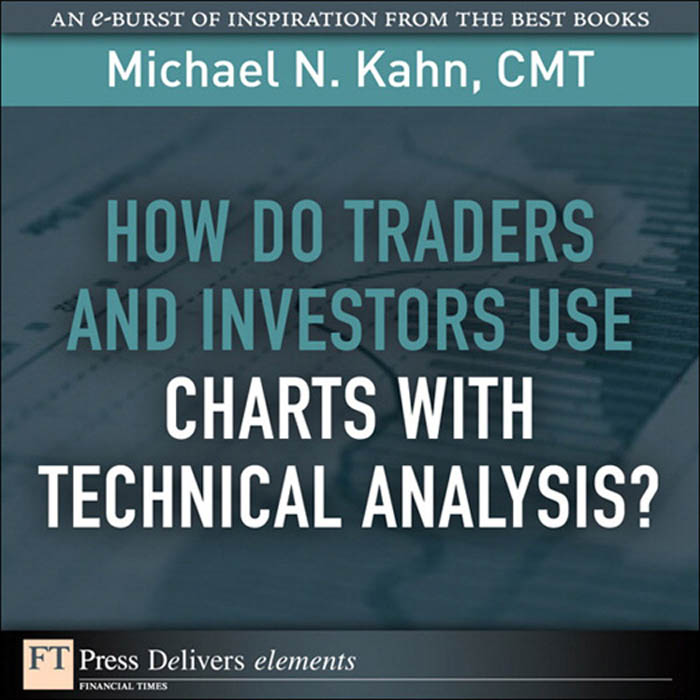 Download Ebook How Do Traders and Investors Use Charts with Technical Analysis? by Kahn, Michael N., CMT Pdf