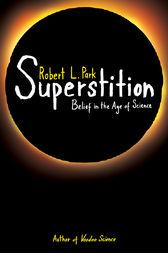 Superstition: Belief in the Age of Science
