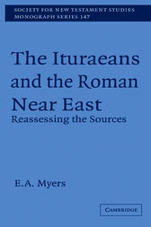 The Ituraeans and the Roman Near East: Reassessing the Sources