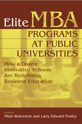 Elite MBA Programs at Public Universities: How a Dozen Innovative Schools Are Redefining Business Education by Mimi Wolverton