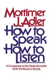 How to Speak How to Listen by Mortimer J. Adler