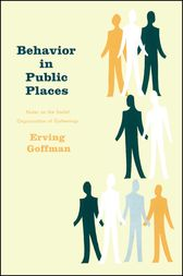 Behavior in Public Places by Erving Goffman