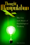 Thought Manipulation: The Use and Abuse of Psychological Trickery: The Use and Abuse of Psychological Trickery
