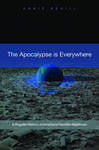 The Apocalypse Is Everywhere: A Popular History of America's Favorite Nightmare: A Popular History of America's Favorite Nightmare