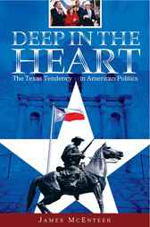 Deep in the Heart: The Texas Tendency in American Politics by James McEnteer