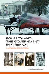 Poverty and the Government in America: A Historical Encyclopedia [2 volumes] by Jyotsna Sreenivasan