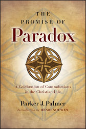 The Promise of Paradox by Parker J. Palmer