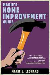 Marie's Home Improvement Guide by Marie L. Leonard