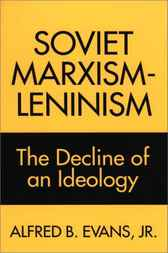 Soviet Marxism-Leninism: The Decline of an Ideology by Alfred Evans