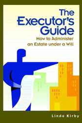 The Executor's Guide: How to Administer an Estate Under a Will by Linda Kirby