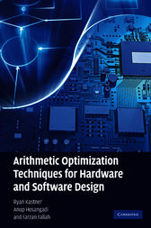 Arithmetic Optimization Techniques for Hardware and Software Design by Ryan Kastner