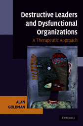 Destructive Leaders and Dysfunctional Organizations by Alan Goldman