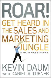 Roar! Get Heard in the Sales and Marketing Jungle by Kevin Daum