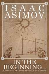In the Beginning: Science Faces God in the Book of Genesis by Isaac Asimov