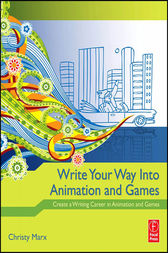 Write Your Way into Animation and Games by Christy Marx