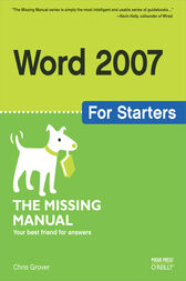Word 2007 for Starters: The Missing Manual by Chris Grover