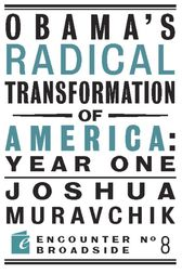 Obama's Radical Transformation of America: Year One by Joshua Muravchik