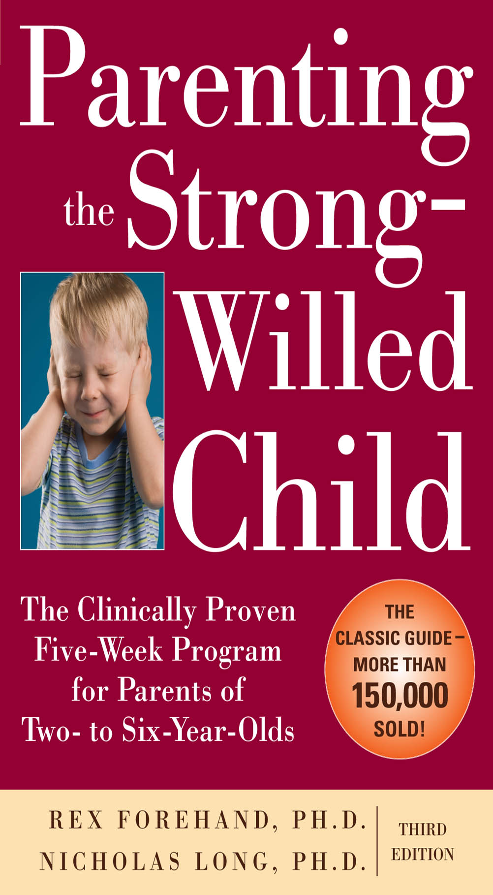 Download Ebook Parenting the Strong-Willed Child: The Clinically Proven Five-Week Program for Parents of Two- to Six-Year-Olds, Third Edition (3rd ed.) by Rex Forehand Pdf