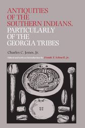 Antiquities of the Southern Indians, Particularly of the Georgia Tribes by Charles C. Jones