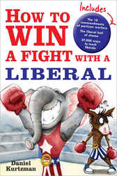 How to Win a Fight with a Liberal by Daniel Kurtzman