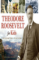 Theodore Roosevelt for Kids by Kerrie Logan Hollihan