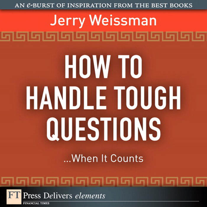 Download Ebook How to Handle Tough Questions...When It Counts by Jerry Weissman Pdf