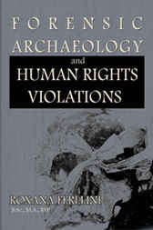 Forensic Archaeology and Human Rights Violations by Roxana Ferllini