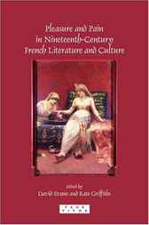 Pleasure and Pain in Nineteenth-Century French Literature and Culture by David Evans