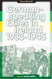 German-speaking Exiles in Ireland 1933-1945 by Gisela Holfter
