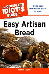 The Complete Idiot's Guide to Easy Artisan Bread by Yvonne Ruperti