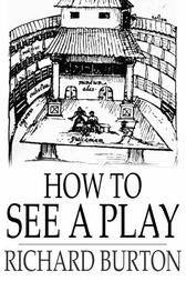 How to See a Play by Richard Burton