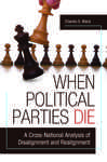 When Political Parties Die: A Cross-National Analysis of Disalignment and Realignment: A Cross-National Analysis of Disalignment and Realignment