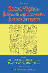 Social Work in Juvenile and Criminal Justice Settings by Albert R. Roberts