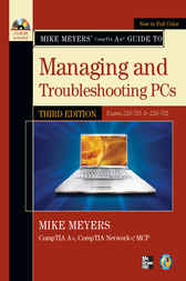 Mike Meyers' CompTIA A+ Guide to Managing and Troubleshooting PCs, Third Edition (Exams 220-701 & 220-702) by Michael Meyers