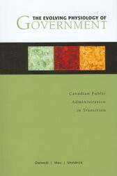 The Evolving Physiology of Government: Canadian Public Administration in Transition