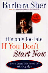 It's Only Too Late If You Don't Start Now by Barbara Sher