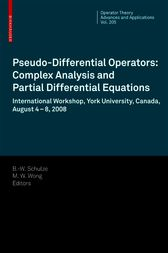 Pseudo-Differential Operators: Complex Analysis and Partial Differential Equations by Bert-Wolfgang Schulze
