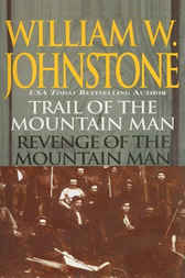 Trail of the Mountain Man/Revenge of the Mountain Man by William W Johnstone