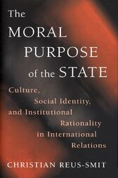 The Moral Purpose of the State by Christian Reus-Smit