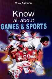 Know All About Games & Sports by Vijay Asthana