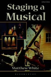 Staging a Musical by Matthew White