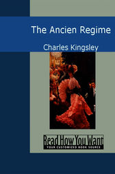 The Ancien Regime by Charles Kingsley