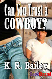 Can You Trust a Cowboy? by K. R. Bailey