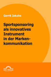 Sportsponsoring als innovatives Instrument in der Markenkommunikation by Gerrit Jakobs