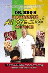 Dr. BBQ's Barbecue All Year Long! Cookbook by Ray Lampe