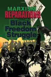 Marxism, Reparations & the Black Freedom Struggle by Monica Moorehead