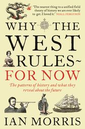 Why The West Rules - For Now: The Patterns of History and what they reveal about the Future
