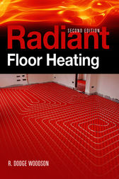Radiant Floor Heating, Second Edition by R. Dodge Woodson