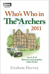 Who's Who in The Archers 2011 by Graham Harvey