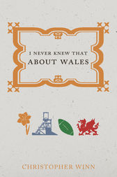 I Never Knew That About Wales by Christopher Winn